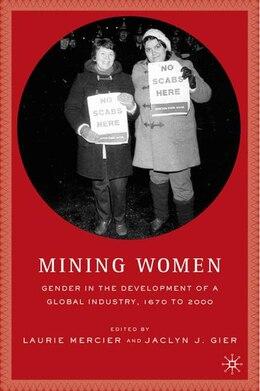 Book Mining Women: Gender In The Development Of A Global Industry, 1670 To 2005 by L. Mercier