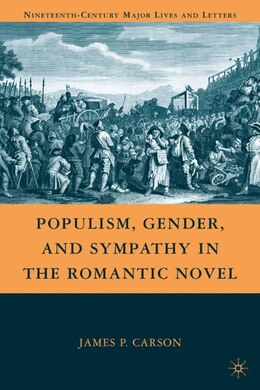 Book Populism, Gender, and Sympathy in the Romantic Novel by James P. Carson