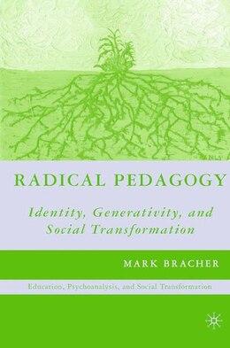 Book Radical Pedagogy: Identity, Generativity, and Social Transformation by M. Bracher