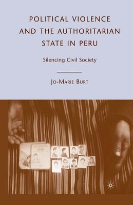 Book Political Violence And The Authoritarian State In Peru: Silencing Civil Society by Jo-Marie Burt