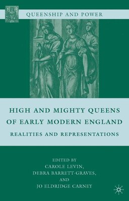 Book High And Mighty Queens Of Early Modern England: Realities and Representations by Carole Levin