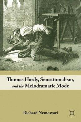 Book Thomas Hardy, Sensationalism, And The Melodramatic Mode by Richard Nemesvari