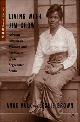 Book Living with Jim Crow: African American Women and Memories of the Segregated South by Leslie Brown