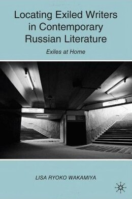 Book Locating Exiled Writers In Contemporary Russian Literature: Exiles at Home by L. Wakamiya