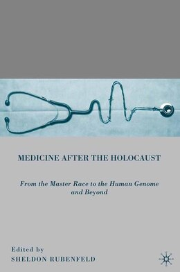 Book Medicine after the Holocaust: From the Master Race to the Human Genome and Beyond by Sheldon Rubenfeld