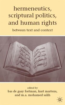 Book Hermeneutics, Scriptural Politics, and Human Rights: Between Text and Context by M.A. Mohamed Salih