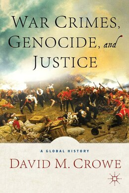 Book War Crimes, Genocide, and Justice: A Global History by David M. Crowe