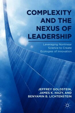 Book Complexity and the Nexus of Leadership: Leveraging Nonlinear Science to Create Ecologies of… by J. Goldstein