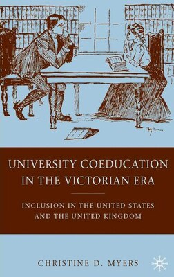 Book University Coeducation In The Victorian Era: Inclusion in the United States and the United Kingdom by Christine D. Myers