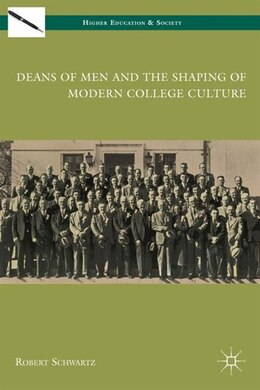 Book Deans Of Men And The Shaping Of Modern College Culture by Robert Schwartz