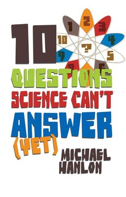 Book 10 Questions Science Can't Answer (Yet): A Guide to the Scientific Wilderness by Michael Hanlon