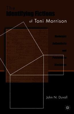 Book The Identifying Fictions of Toni Morrison: Modernist Authenticity and Postmodern Blackness by John Duvall