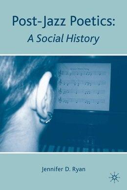 Book Post-Jazz Poetics: A Social History by Jennifer D. Ryan