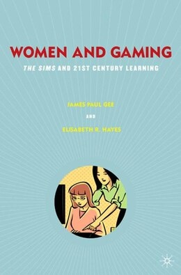 Book Women and Gaming: The Sims and 21st Century Learning by James Paul Gee