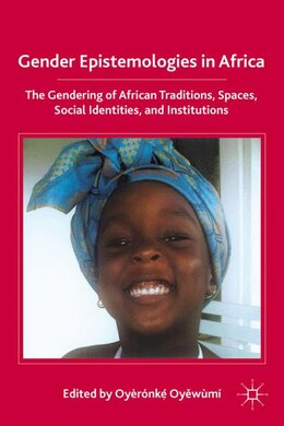 Book Gender Epistemologies In Africa: Gendering Traditions, Spaces, Social Institutions, and Identities by Oyeronke Oyewumi