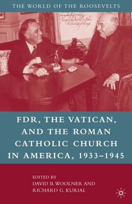 Book FDR, the Vatican, and the Roman Catholic Church in America, 1933-1945 by David B. Woolner