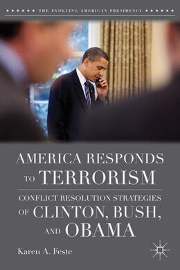 Book America Responds To Terrorism: Conflict Resolution Strategies of Clinton, Bush, and Obama by Karen A. Feste