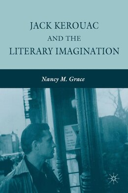 Book Jack Kerouac and the Literary Imagination by Nancy M. Grace