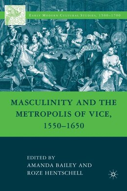 Book Masculinity and the Metropolis of Vice, 1550-1650 by Amanda Bailey