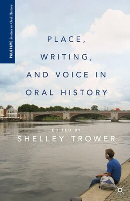 Book Place, Writing, and Voice in Oral History by Shelley Trower