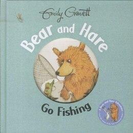 Book Bear And Hare Go Fishing by Emily Gravett
