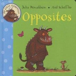 Book My First Gruffalo: Opposites: Opposites by Julia Donaldson