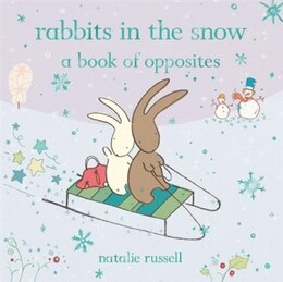 Book Rabbits In The Snow: A Book Of Opposites: A Book Of Opposites by Natalie Russell