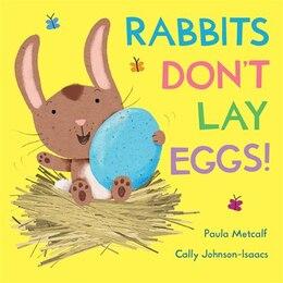 Book Rabbits Don't Lay Eggs! by Cally Paula