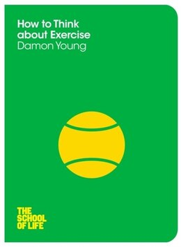 Book How To Think About Exercise by Damon The School Of Life