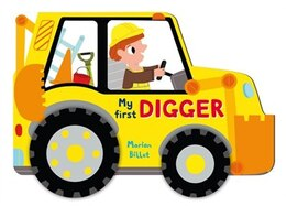 Book Whizzy Wheels: My First Digger: Digger by Marion Billet