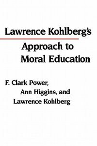 Book Lawrence Kohlberg's Approach to Moral Education by F. Clark Power