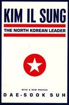 Kim Il Sung: The North Korean Leader