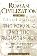 Roman Civilization: Selected Readings: The Republic And The Augustan Age, Volume 1 by Naphtali Lewis