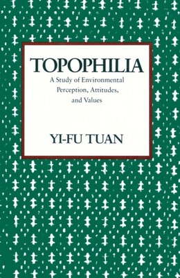 Book Topophilia: A Study of Environmental Perceptions, Attitudes, and Values by Yi-fu Tuan