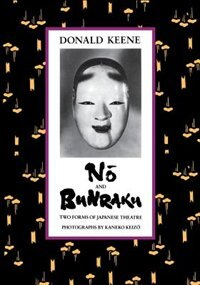 Book No and Bunraku: Two Forms of Japanese Theatre by Donald Keene