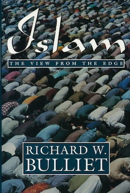 Book Islam: The View from the Edge by Richard W. Bulliet
