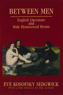 Book Between Men: English Literature and Male Homosocial Desire by Eve Kosofsky Sedgwick