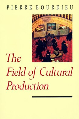 Book The Field of Cultural Production: Essays on Art and Literature by Pierre Bourdieu