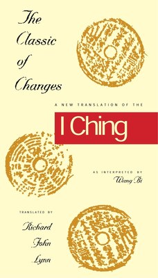 Book The Classic of Changes: A New Translation of the I Ching as Interpreted by Wang Bi by Richard John Lynn