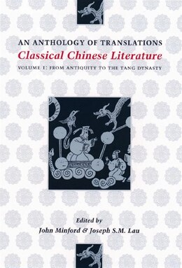 Book Classical Chinese Literature: An Anthology of Translations: From Antiquity to the Tang Dynasty by John Minford