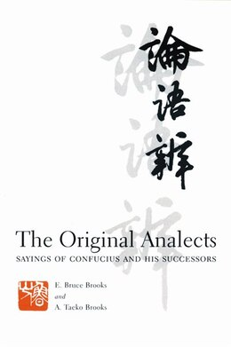 Book The Original Analects: Sayings of Confucius and His Successors by E. Bruce. Brooks