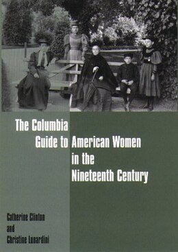 Book The Columbia Guide To American Women In The Nineteenth Century by Catherine Clinton