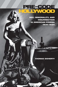 Pre-Code Hollywood: Sex, Immorality, and Insurrection in American Cinema, 1930-1934
