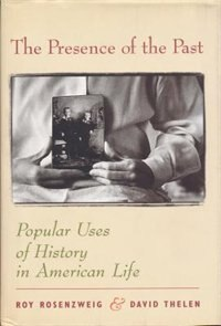 Book The Presence of the Past: Popular Uses of History in American Life by Roy Rosenzweig