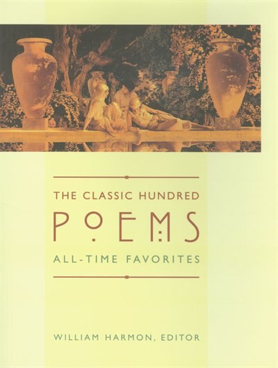 The Classic Hundred Poems: All-Time Favorites by William Harmon