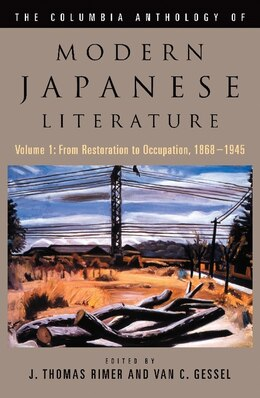 Book The Columbia Anthology of Modern Japanese Literature: From Restoration to Occupation, 1868-1945 by J Rimer and Gessel