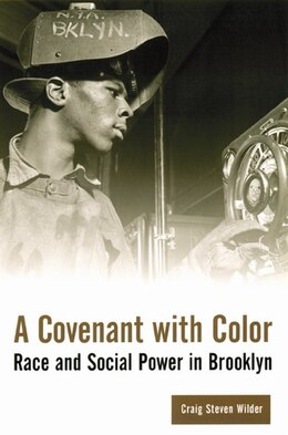 Book A Covenant with Color: Race and Social Power in Brooklyn by Craig Steven Wilder