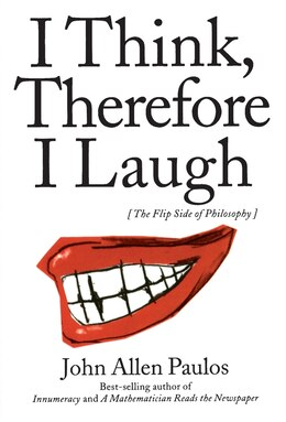 Book I Think, Therefore I Laugh: The Flip Side of Philosophy by John Allen Paulos