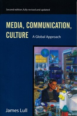 Book Media, Communication, and Culture: A Global Approach by James Lull