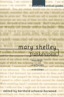 Book Mary Shelley: Frankenstein: Essays, Articles, Reviews by Berthold Schoene-Harwood